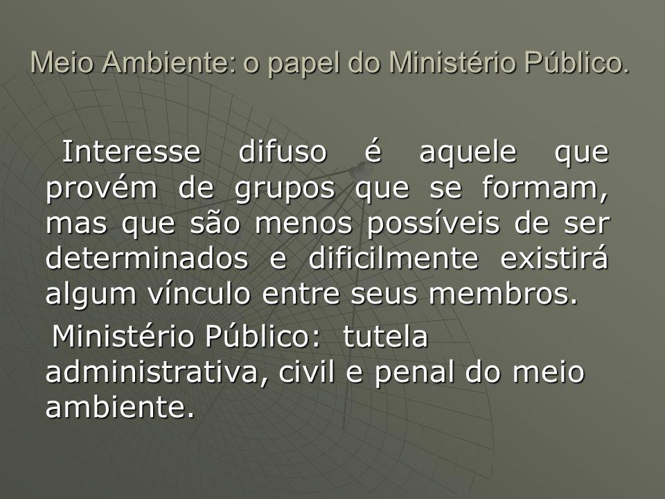 Meio Ambiente: o papel do Ministério Público. Interesse difuso é aquele que provém de grupos que se formam, mas que são menos possíveis de ser determi