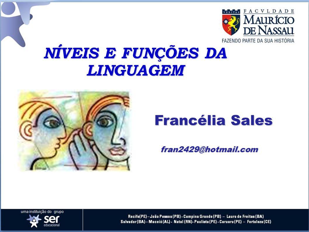 NÍVEIS E FUNÇÕES DA LINGUAGEM Francélia Sales fran2429@hotmail.com