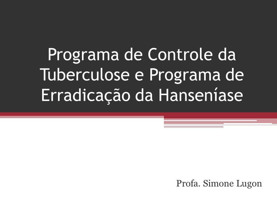 Programa de Controle da Tuberculose e Programa de Erradicação da Hanseníase Profa. Simone Lugon