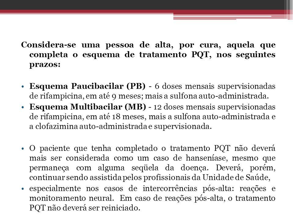 Considera-se uma pessoa de alta, por cura, aquela que completa o esquema de tratamento PQT, nos seguintes prazos: Esquema Paucibacilar (PB) - 6 doses