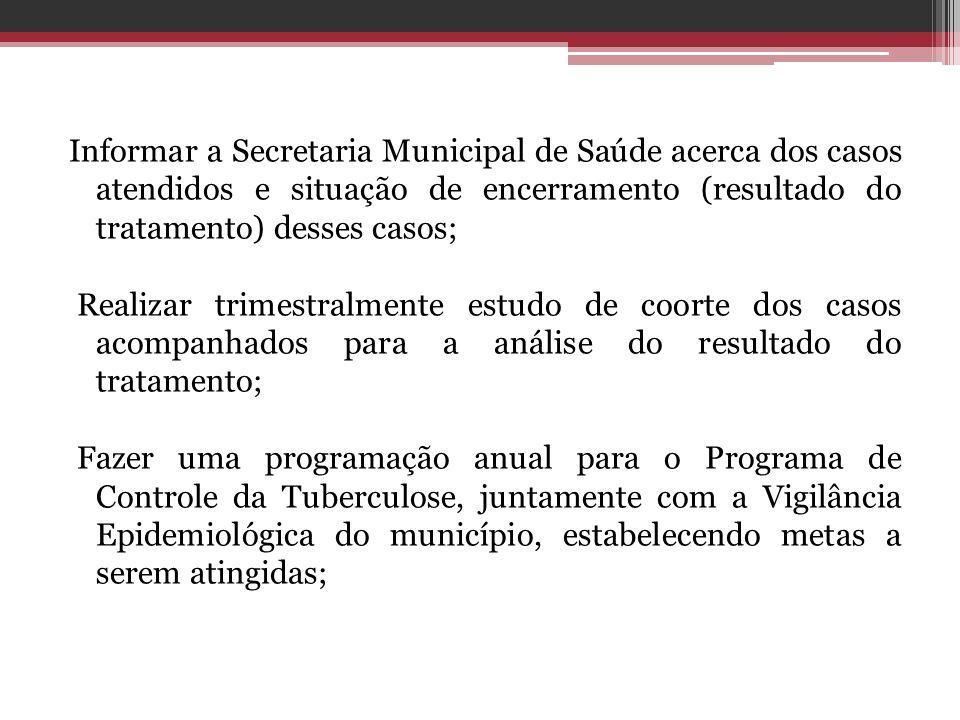 Informar a Secretaria Municipal de Saúde acerca dos casos atendidos e situação de encerramento (resultado do tratamento) desses casos; Realizar trimes