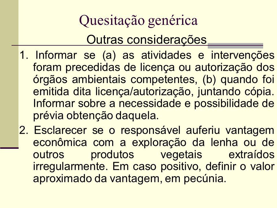 Quesitação genérica Outras considerações 1. Informar se (a) as atividades e intervenções foram precedidas de licença ou autorização dos órgãos ambient