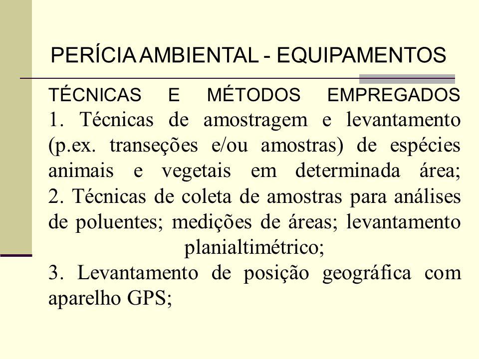 TÉCNICAS E MÉTODOS EMPREGADOS 1. Técnicas de amostragem e levantamento (p.ex. transeções e/ou amostras) de espécies animais e vegetais em determinada