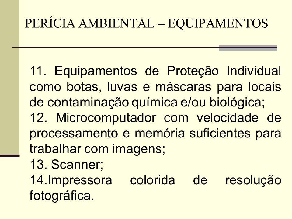 PERÍCIA AMBIENTAL – EQUIPAMENTOS 11. Equipamentos de Proteção Individual como botas, luvas e máscaras para locais de contaminação química e/ou biológi
