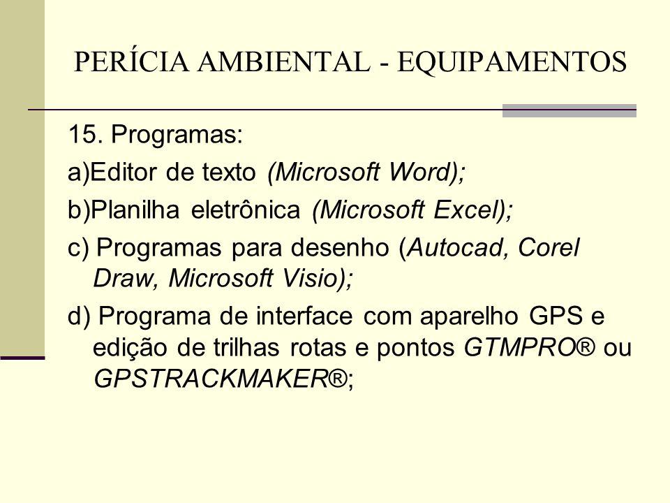 PERÍCIA AMBIENTAL - EQUIPAMENTOS 15. Programas: a)Editor de texto (Microsoft Word); b)Planilha eletrônica (Microsoft Excel); c) Programas para desenho