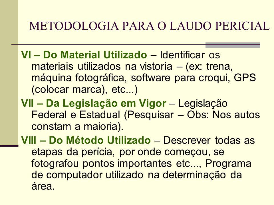 METODOLOGIA PARA O LAUDO PERICIAL VI – Do Material Utilizado – Identificar os materiais utilizados na vistoria – (ex: trena, máquina fotográfica, soft