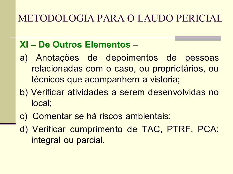 METODOLOGIA PARA O LAUDO PERICIAL XI – De Outros Elementos – a) Anotações de depoimentos de pessoas relacionadas com o caso, ou proprietários, ou técn