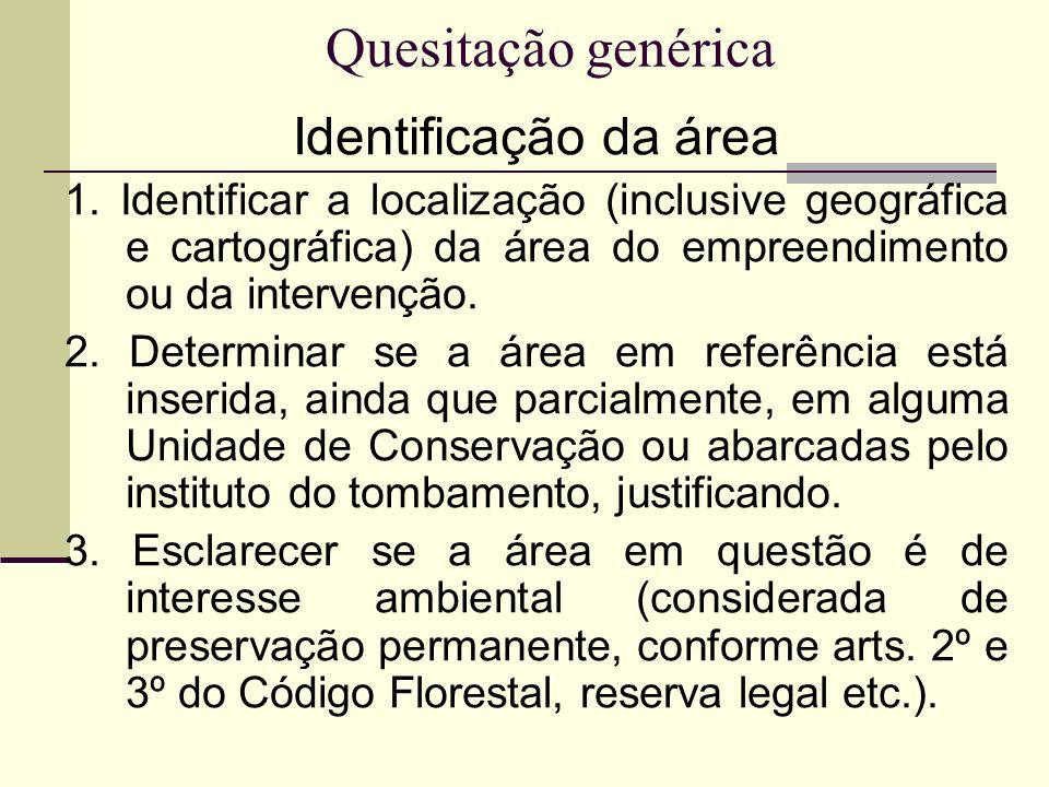 Quesitação genérica Identificação da área 1. Identificar a localização (inclusive geográfica e cartográfica) da área do empreendimento ou da intervenç