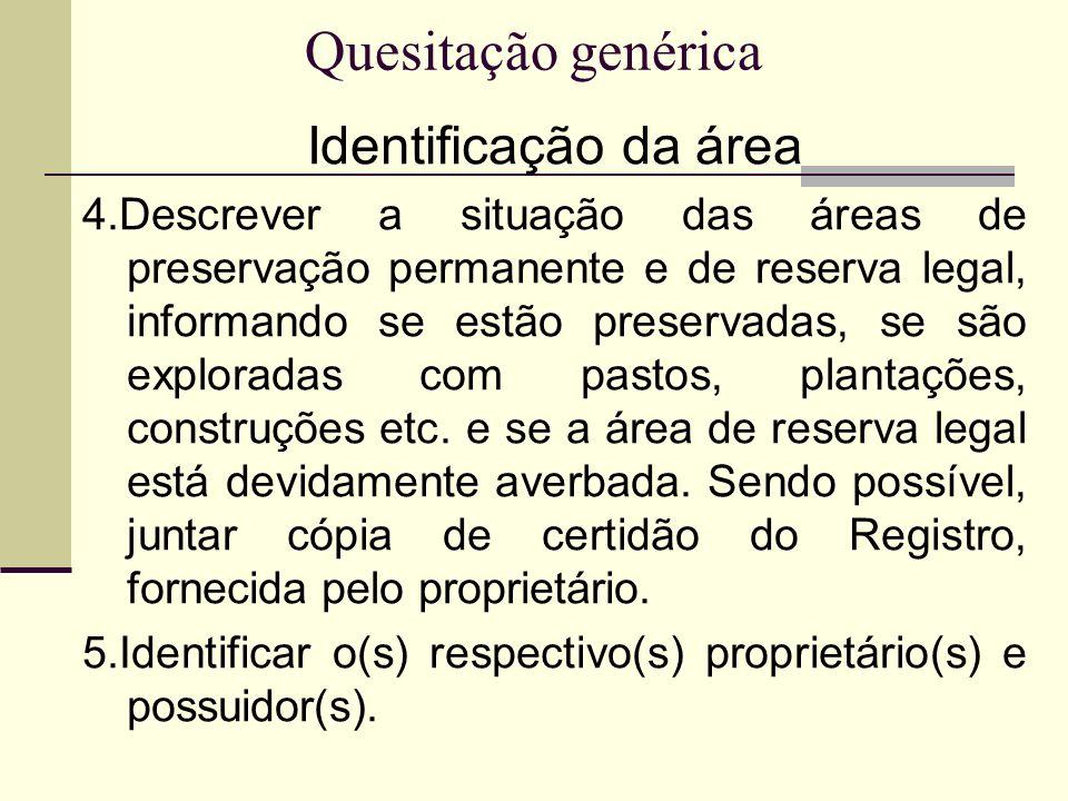Quesitação genérica Identificação da área 4.Descrever a situação das áreas de preservação permanente e de reserva legal, informando se estão preservad