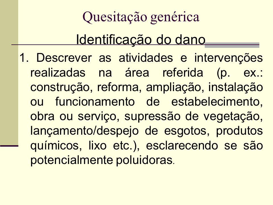 Quesitação genérica Identificação do dano 1. Descrever as atividades e intervenções realizadas na área referida (p. ex.: construção, reforma, ampliaçã