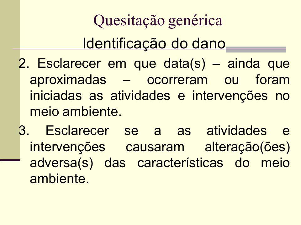 Quesitação genérica Identificação do dano 2. Esclarecer em que data(s) – ainda que aproximadas – ocorreram ou foram iniciadas as atividades e interven