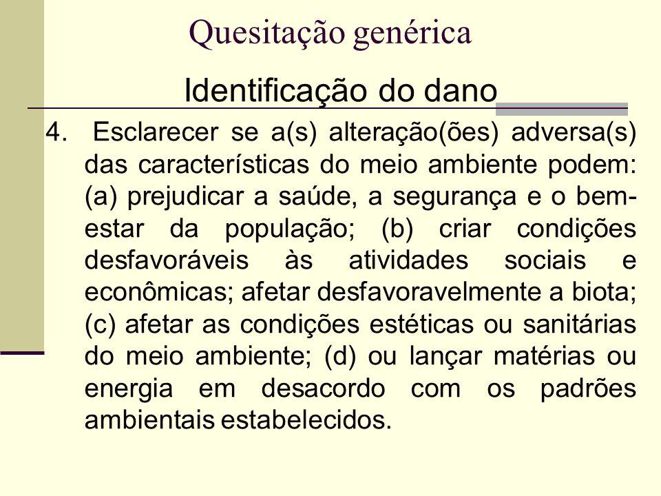 Quesitação genérica Identificação do dano 4. Esclarecer se a(s) alteração(ões) adversa(s) das características do meio ambiente podem: (a) prejudicar a