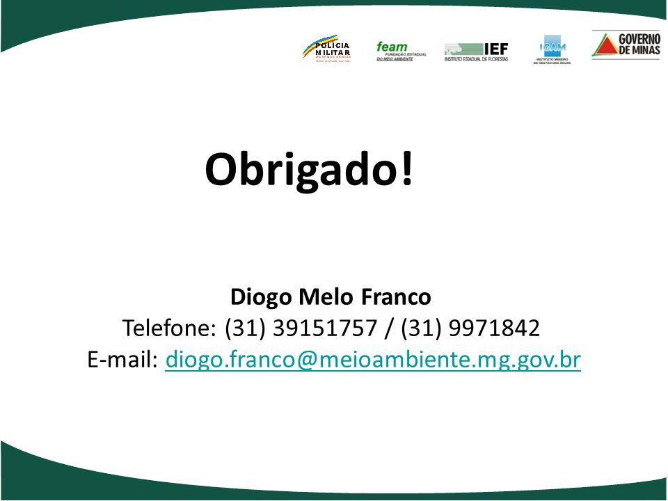 Obrigado! Diogo Melo Franco Telefone: (31) 39151757 / (31) 9971842 E-mail: diogo.franco@meioambiente.mg.gov.brdiogo.franco@meioambiente.mg.gov.br