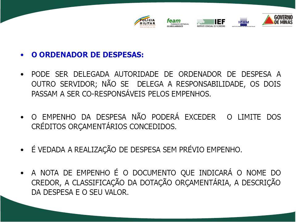 O ORDENADOR DE DESPESAS: -PESSOA RESPONSÁVEL E INVESTIDO DE AUTORIDADE SUFICIENTE PARA PRATICAR O ATO DE EMPENHAR. -O ORDENADOR DE DESPESA É O MAIS GR
