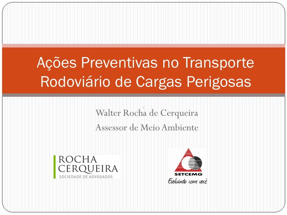 Walter Rocha de Cerqueira Assessor de Meio Ambiente Ações Preventivas no Transporte Rodoviário de Cargas Perigosas