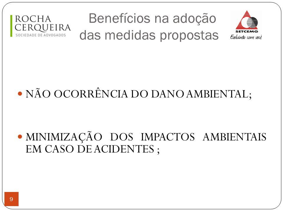 Benefícios na adoção das medidas propostas 9 NÃO OCORRÊNCIA DO DANO AMBIENTAL; MINIMIZAÇÃO DOS IMPACTOS AMBIENTAIS EM CASO DE ACIDENTES ;