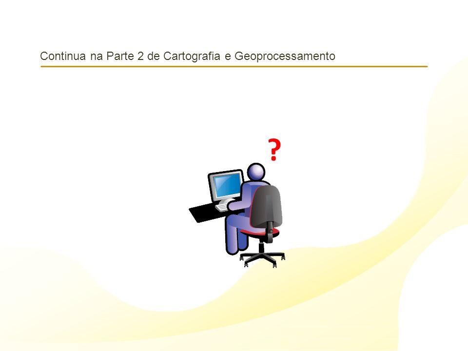Continua na Parte 2 de Cartografia e Geoprocessamento ?