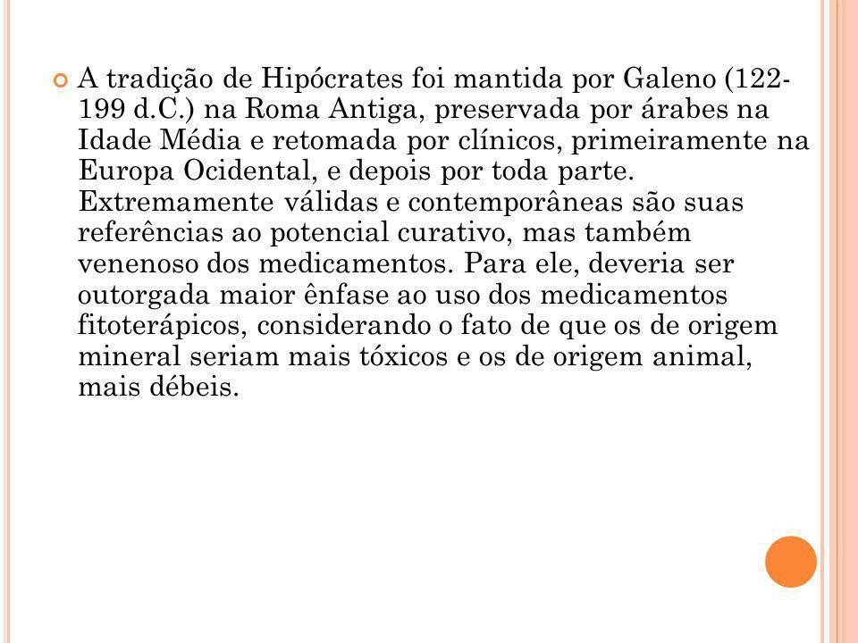 A tradição de Hipócrates foi mantida por Galeno (122- 199 d.C.) na Roma Antiga, preservada por árabes na Idade Média e retomada por clínicos, primeira