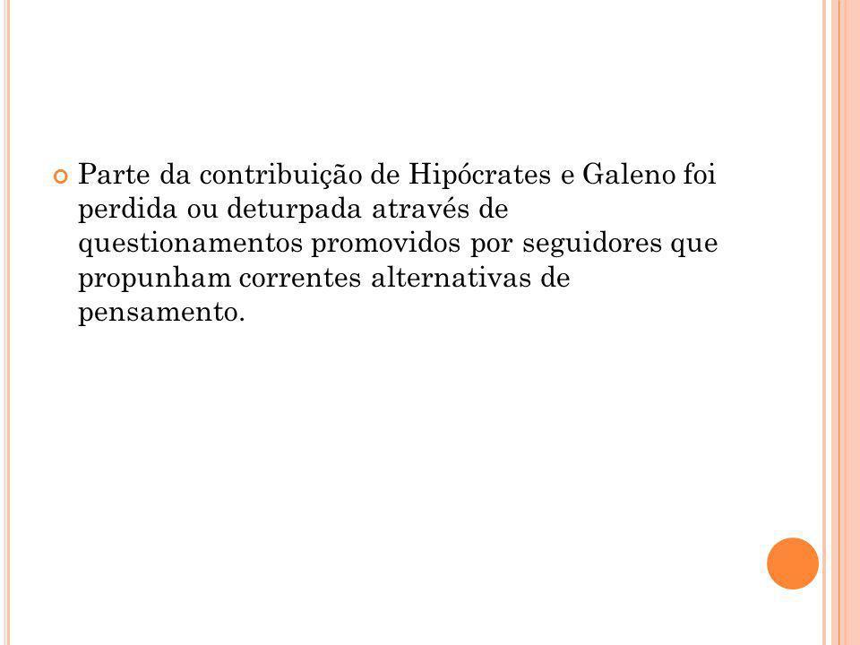 Parte da contribuição de Hipócrates e Galeno foi perdida ou deturpada através de questionamentos promovidos por seguidores que propunham correntes alt