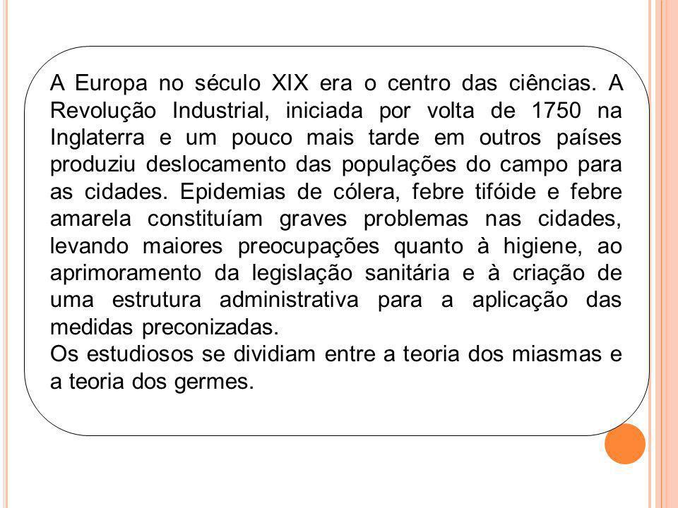 A Europa no século XIX era o centro das ciências. A Revolução Industrial, iniciada por volta de 1750 na Inglaterra e um pouco mais tarde em outros paí