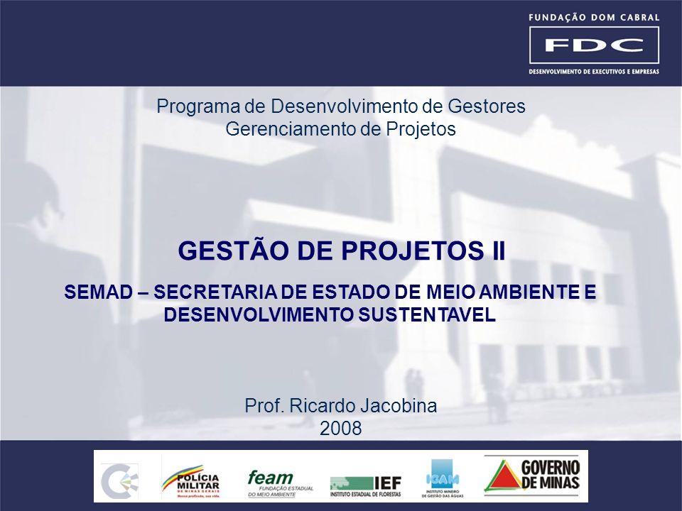 GESTÃO DE PROJETOS II Prof. Ricardo Jacobina 2008 Programa de Desenvolvimento de Gestores Gerenciamento de Projetos SEMAD – SECRETARIA DE ESTADO DE ME