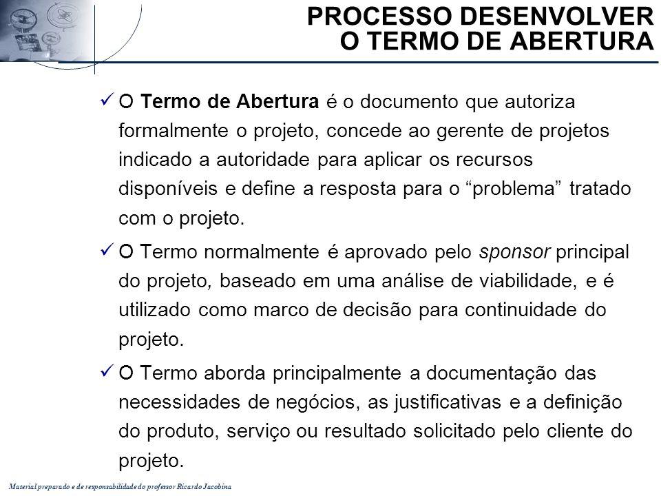Material preparado e de responsabilidade do professor Ricardo Jacobina O Termo de Abertura é o documento que autoriza formalmente o projeto, concede a