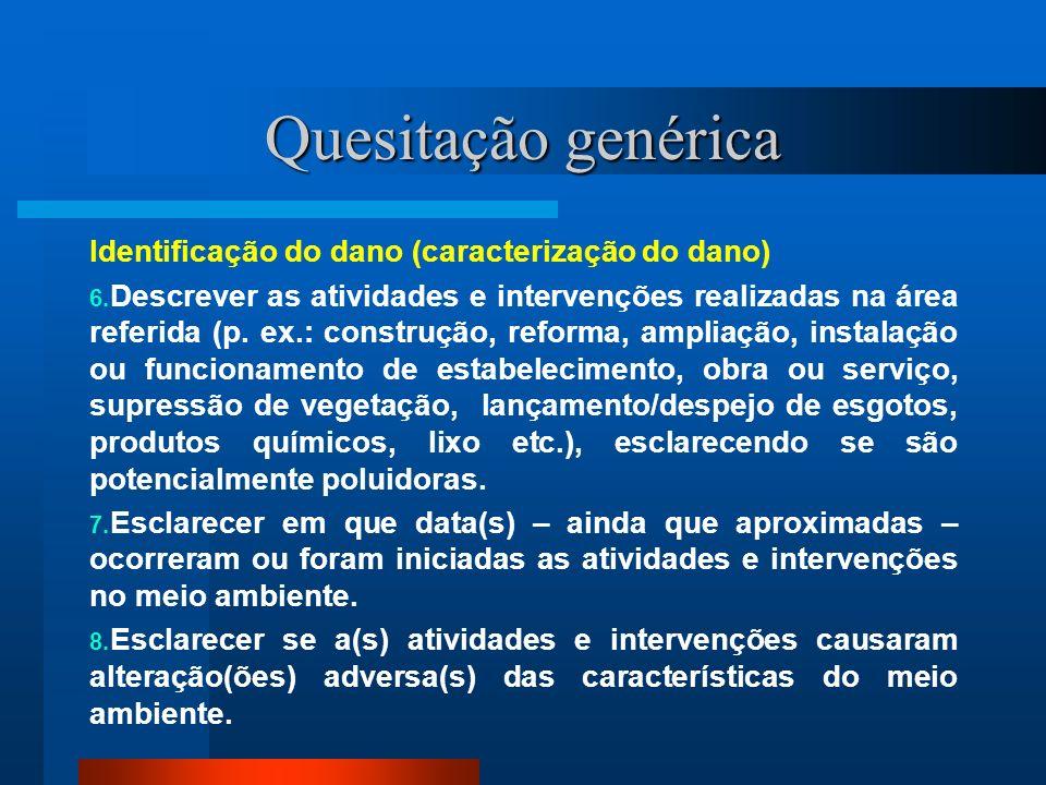 Quesitação genérica Identificação do dano (caracterização do dano) 6. Descrever as atividades e intervenções realizadas na área referida (p. ex.: cons