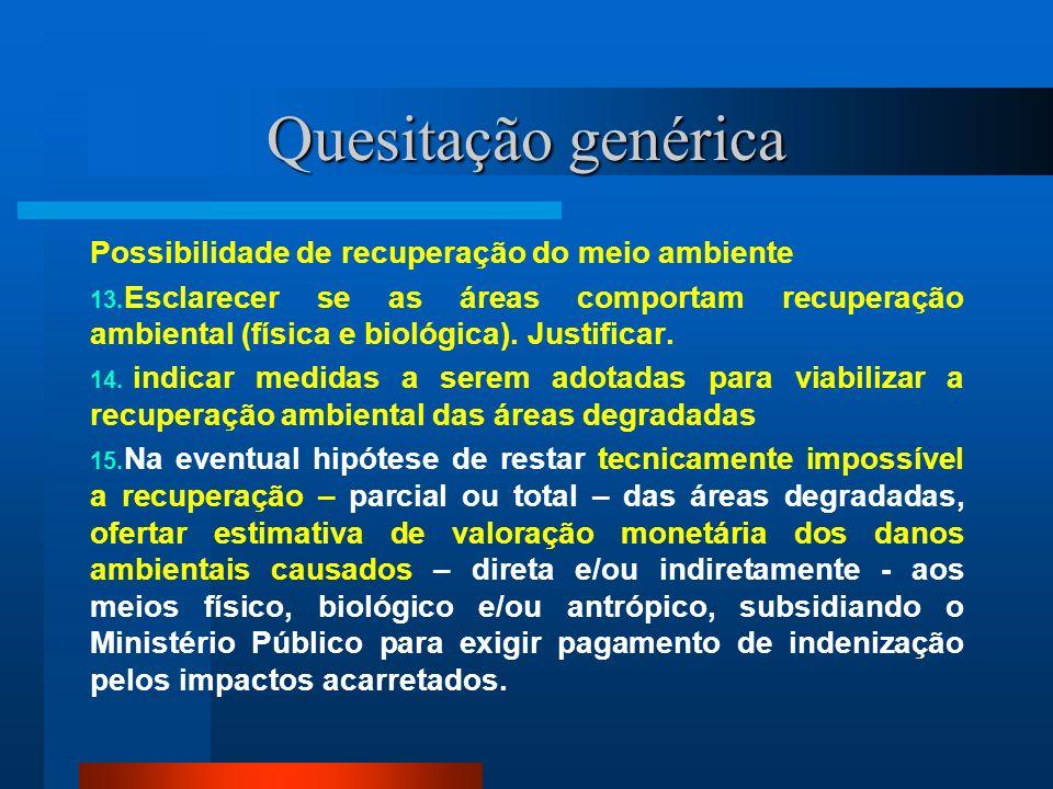 Quesitação genérica Possibilidade de recuperação do meio ambiente 13. Esclarecer se as áreas comportam recuperação ambiental (física e biológica). Jus