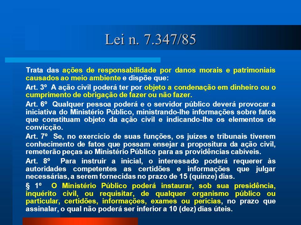 Lei n. 7.347/85 Trata das ações de responsabilidade por danos morais e patrimoniais causados ao meio ambiente e dispõe que: Art. 3º A ação civil poder
