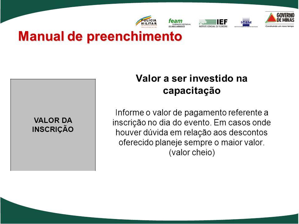 Manual de preenchimento Valor a ser investido na capacitação Informe o valor de pagamento referente a inscrição no dia do evento. Em casos onde houver