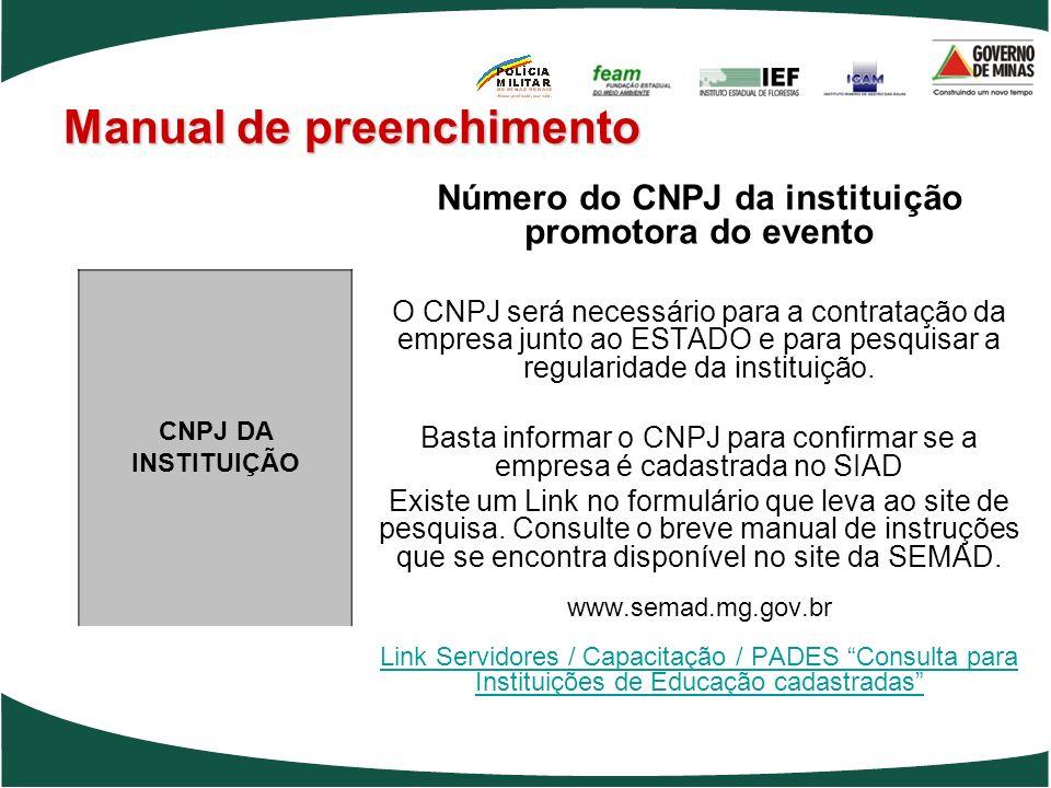Manual de preenchimento Número do CNPJ da instituição promotora do evento O CNPJ será necessário para a contratação da empresa junto ao ESTADO e para