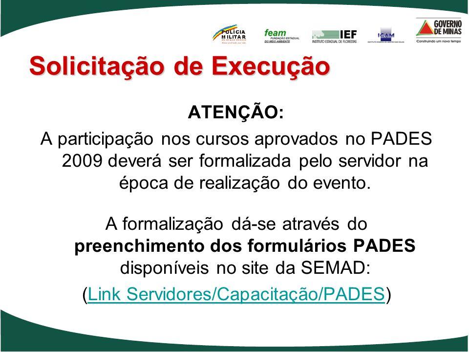 ATENÇÃO: A participação nos cursos aprovados no PADES 2009 deverá ser formalizada pelo servidor na época de realização do evento. A formalização dá-se