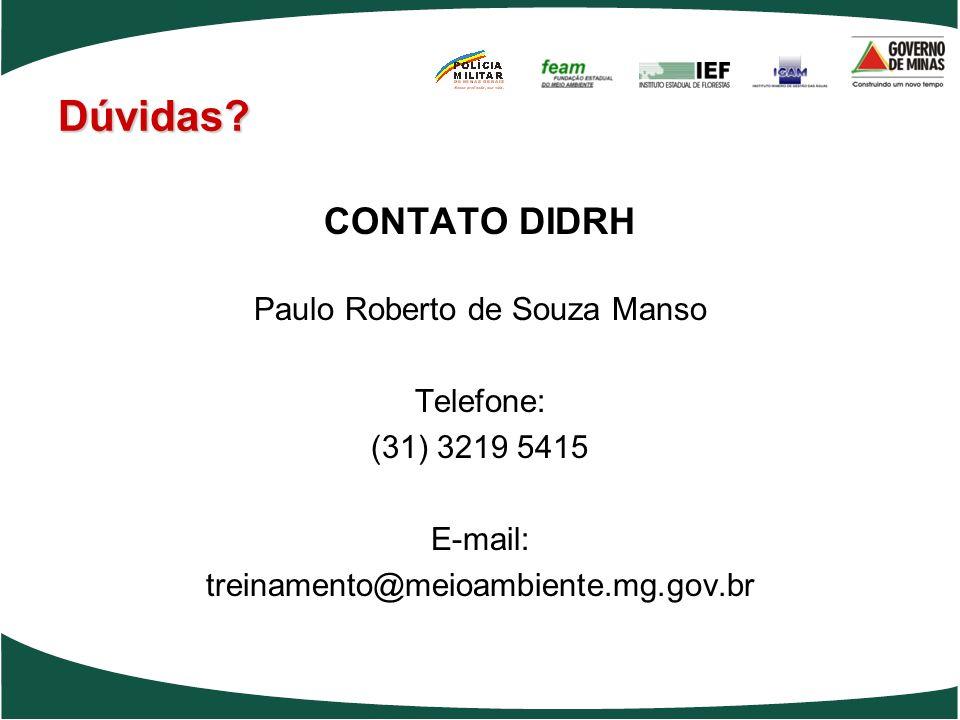 Dúvidas? CONTATO DIDRH Paulo Roberto de Souza Manso Telefone: (31) 3219 5415 E-mail: treinamento@meioambiente.mg.gov.br