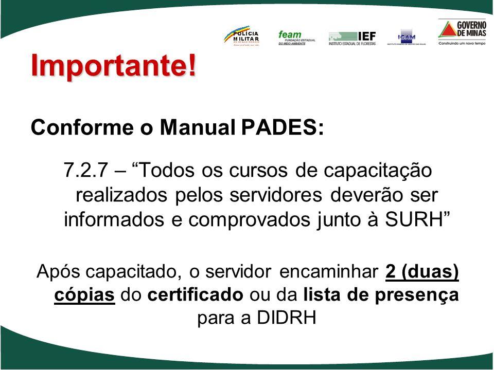 Importante! Conforme o Manual PADES: 7.2.7 – Todos os cursos de capacitação realizados pelos servidores deverão ser informados e comprovados junto à S