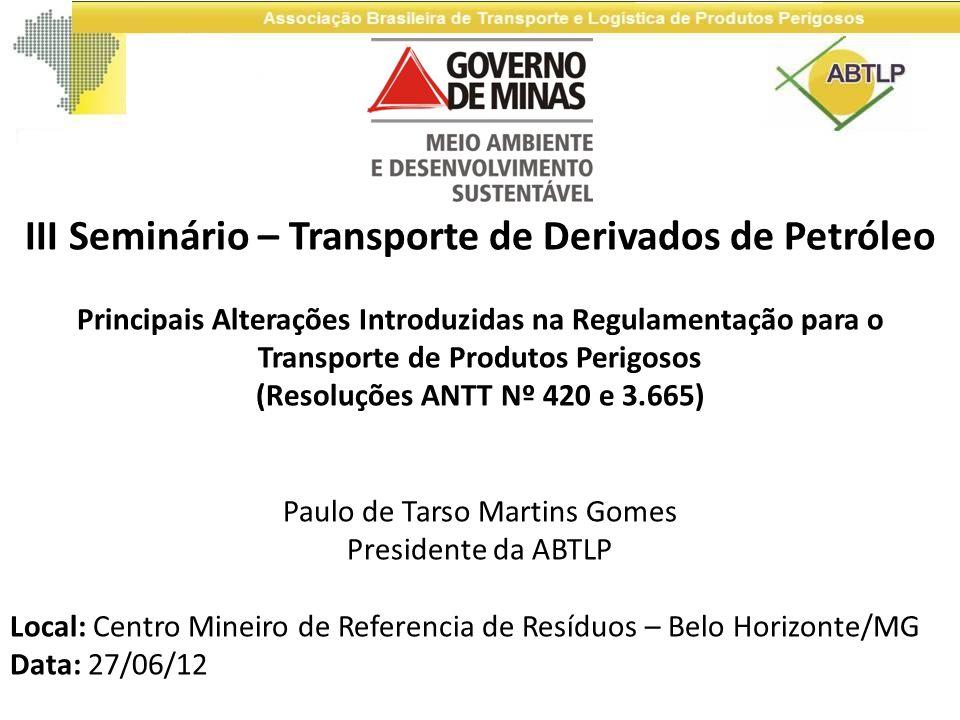 III Seminário – Transporte de Derivados de Petróleo Principais Alterações Introduzidas na Regulamentação para o Transporte de Produtos Perigosos (Reso