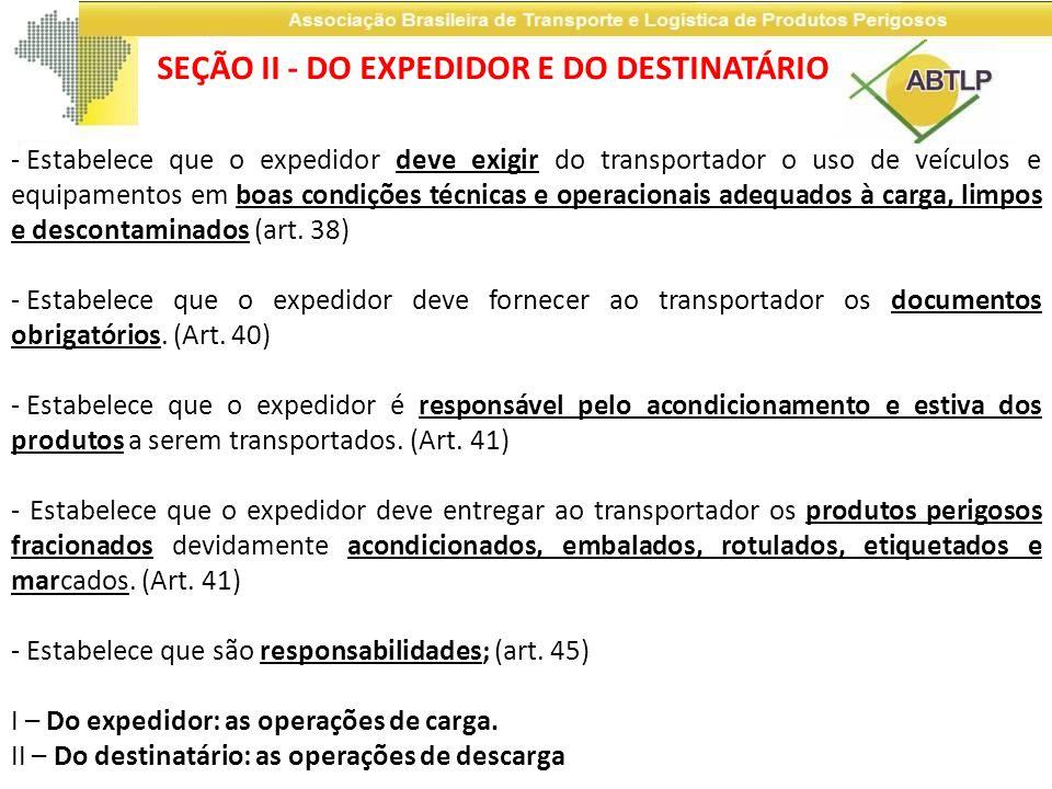 - Estabelece que o expedidor deve exigir do transportador o uso de veículos e equipamentos em boas condições técnicas e operacionais adequados à carga