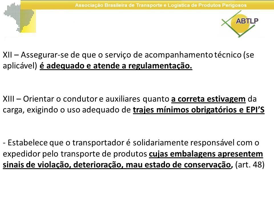 XII – Assegurar-se de que o serviço de acompanhamento técnico (se aplicável) é adequado e atende a regulamentação. XIII – Orientar o condutor e auxili