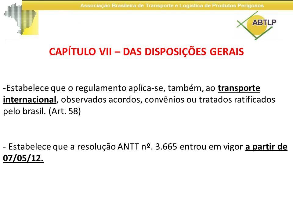 CAPÍTULO VII – DAS DISPOSIÇÕES GERAIS -Estabelece que o regulamento aplica-se, também, ao transporte internacional, observados acordos, convênios ou t