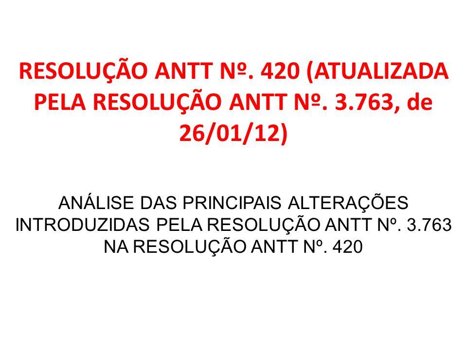RESOLUÇÃO ANTT Nº. 420 (ATUALIZADA PELA RESOLUÇÃO ANTT Nº. 3.763, de 26/01/12) ANÁLISE DAS PRINCIPAIS ALTERAÇÕES INTRODUZIDAS PELA RESOLUÇÃO ANTT Nº.