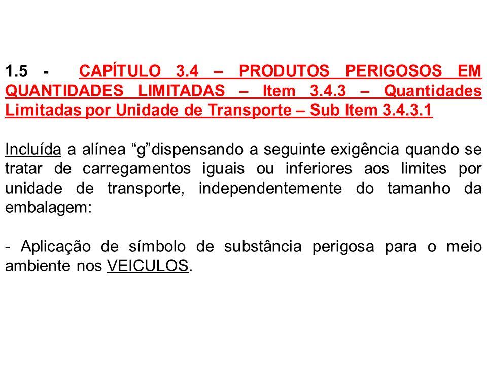 1.5 - CAPÍTULO 3.4 – PRODUTOS PERIGOSOS EM QUANTIDADES LIMITADAS – Item 3.4.3 – Quantidades Limitadas por Unidade de Transporte – Sub Item 3.4.3.1 Inc