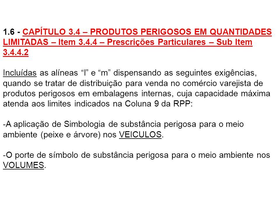 1.6 - CAPÍTULO 3.4 – PRODUTOS PERIGOSOS EM QUANTIDADES LIMITADAS – Item 3.4.4 – Prescrições Particulares – Sub Item 3.4.4.2 Incluídas as alíneas l e m