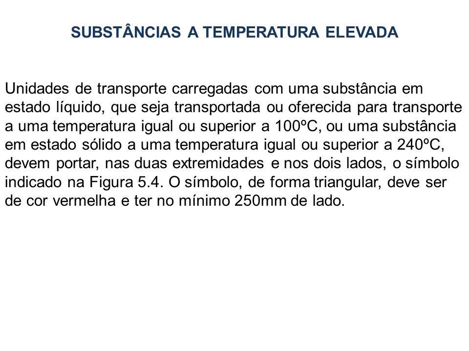 SUBSTÂNCIAS A TEMPERATURA ELEVADA Unidades de transporte carregadas com uma substância em estado líquido, que seja transportada ou oferecida para tran