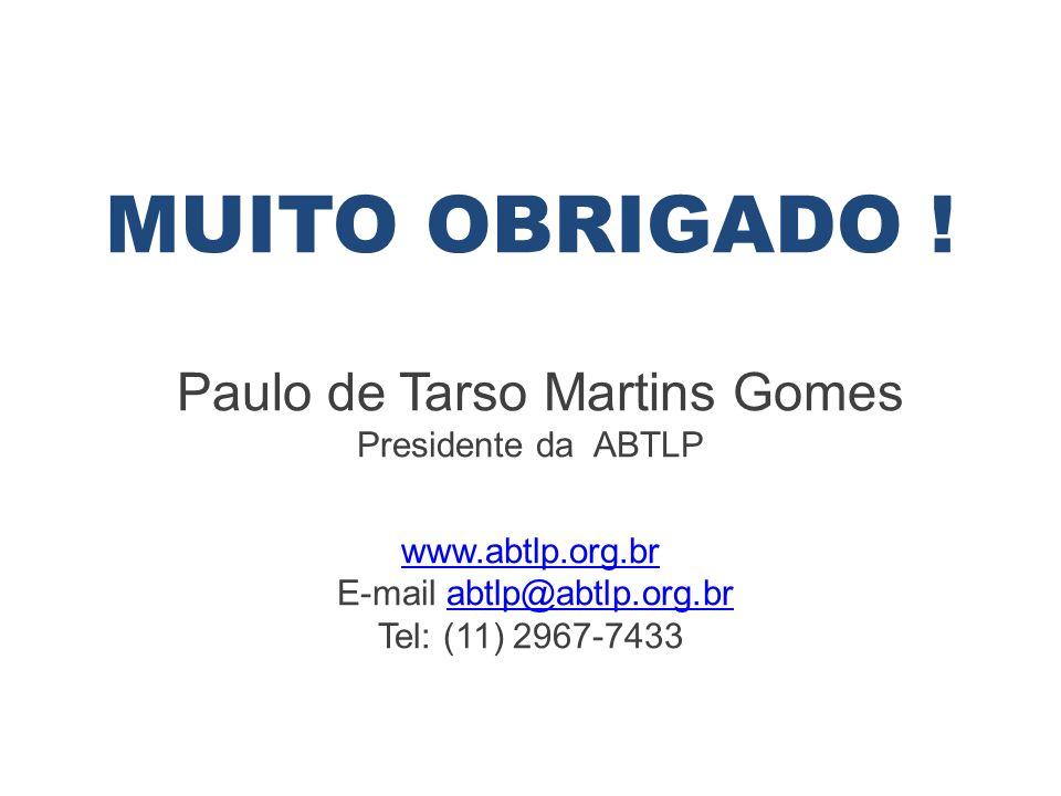 MUITO OBRIGADO ! Paulo de Tarso Martins Gomes Presidente da ABTLP www.abtlp.org.br E-mail abtlp@abtlp.org.brabtlp@abtlp.org.br Tel: (11) 2967-7433