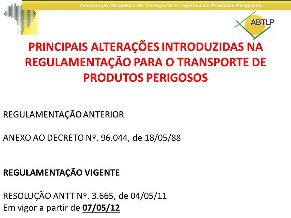 PRINCIPAIS ALTERAÇÕES INTRODUZIDAS NA REGULAMENTAÇÃO PARA O TRANSPORTE DE PRODUTOS PERIGOSOS REGULAMENTAÇÃO ANTERIOR ANEXO AO DECRETO Nº. 96.044, de 1