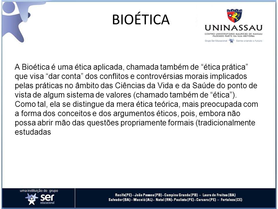 A Bioética é uma ética aplicada, chamada também de ética prática que visa dar conta dos conflitos e controvérsias morais implicados pelas práticas no