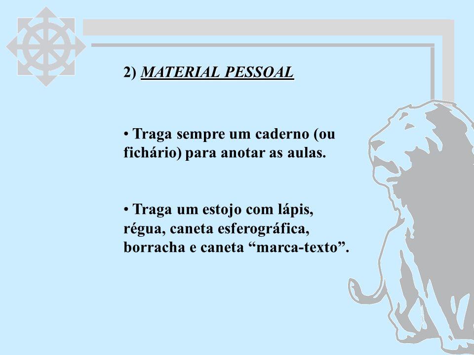 MATERIAL PESSOAL 2) MATERIAL PESSOAL Traga sempre um caderno (ou fichário) para anotar as aulas. Traga um estojo com lápis, régua, caneta esferográfic