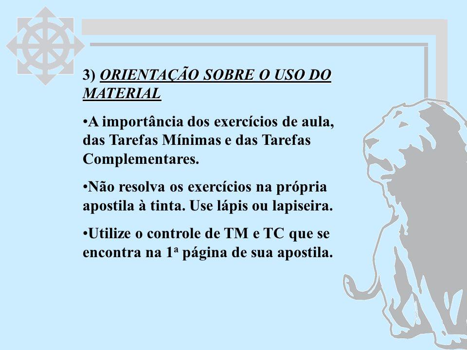 ORIENTAÇÃO SOBRE O USO DO MATERIAL 3) ORIENTAÇÃO SOBRE O USO DO MATERIAL A importância dos exercícios de aula, das Tarefas Mínimas e das Tarefas Compl