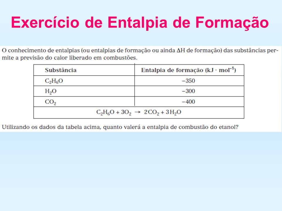 EQUAÇÕES DE ENTALPIA DE FORMAÇÃO C 3 H 8(g) 3C (grafite) + 4H 2(g) C 3 H 8(g) C 6 H 6(l) 6C (grafite) + 3H 2(g) C 6 H 6(g) C 2 H 6 O (l) 2C (grafite)
