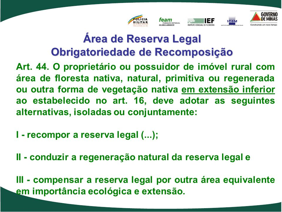 Área de Reserva Legal Obrigatoriedade de Recomposição Art. 44. O proprietário ou possuidor de imóvel rural com área de floresta nativa, natural, primi