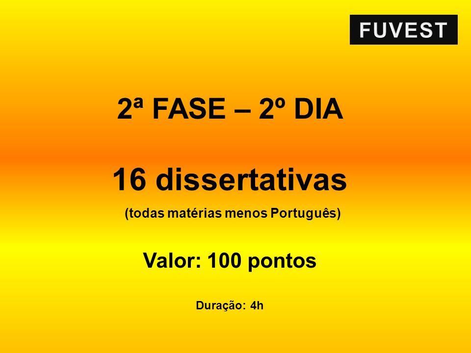 2ª FASE – 2º DIA 16 dissertativas (todas matérias menos Português) Valor: 100 pontos Duração: 4h